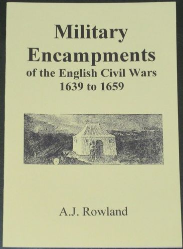 Military Encampments of the English Civil Wars 1639-1659, by A.J. Rowland